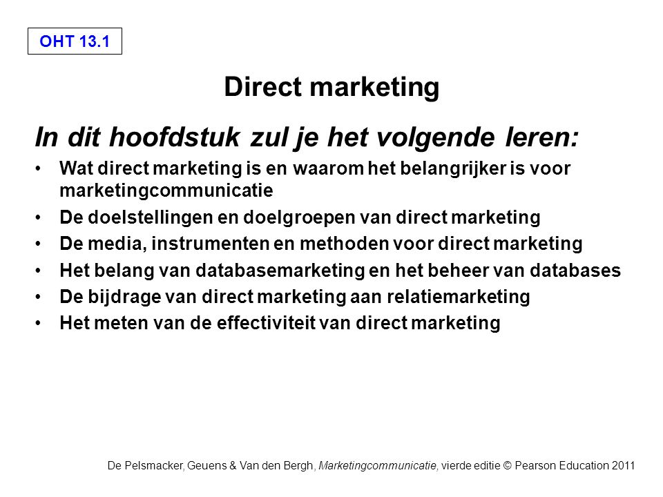 OHT 13.2 De Pelsmacker, Geuens & Van den Bergh, Marketingcommunicatie, vierde editie © Pearson Education 2011 Het verschil tussen massamedia en directe media