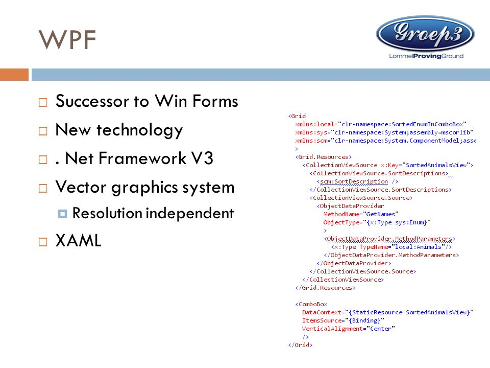 WPF  Successor to Win Forms  New technology . Net Framework V3  Vector graphics system  Resolution independent  XAML