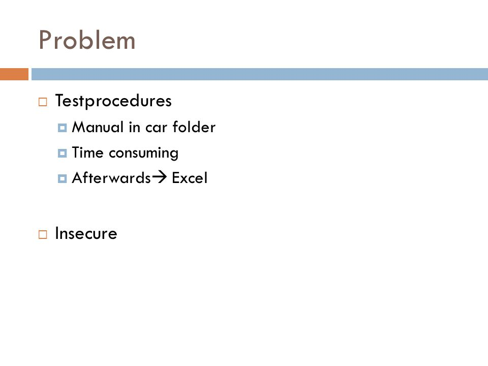 Problem  Testprocedures  Manual in car folder  Time consuming  Afterwards  Excel  Insecure