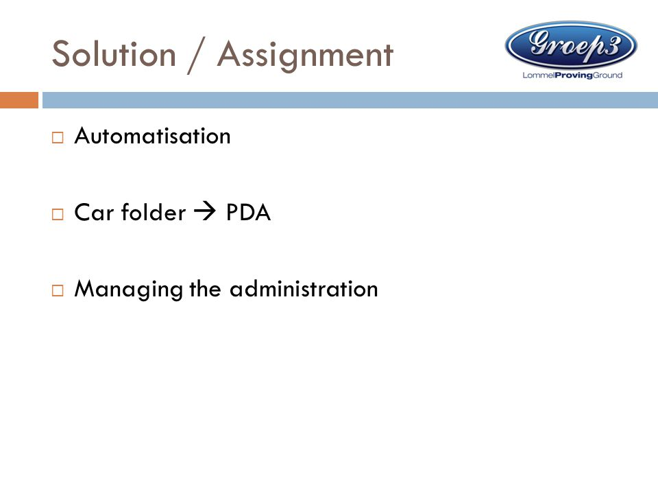 Solution / Assignment  Automatisation  Car folder  PDA  Managing the administration