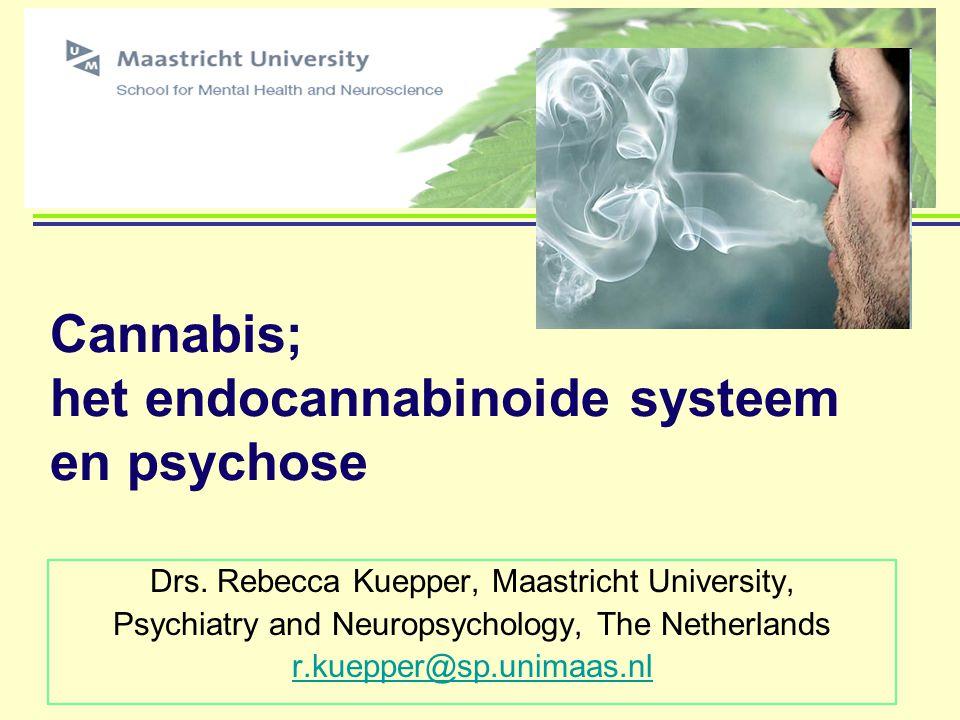Cannabis; het endocannabinoide systeem en psychose Drs. Rebecca Kuepper, Maastricht University, Psychiatry and Neuropsychology, The Netherlands r.kuep