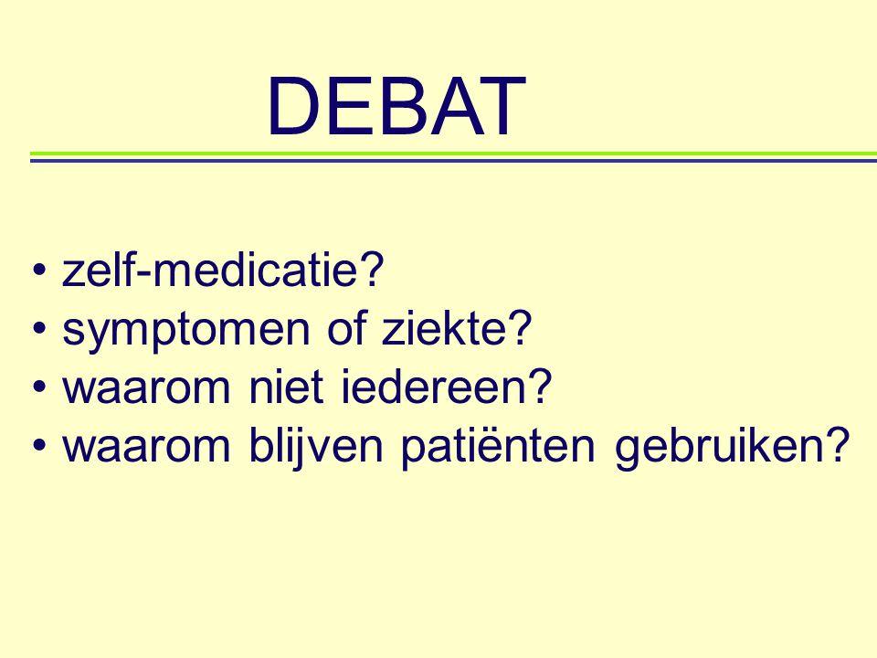 zelf-medicatie? symptomen of ziekte? waarom niet iedereen? waarom blijven patiënten gebruiken? DEBAT