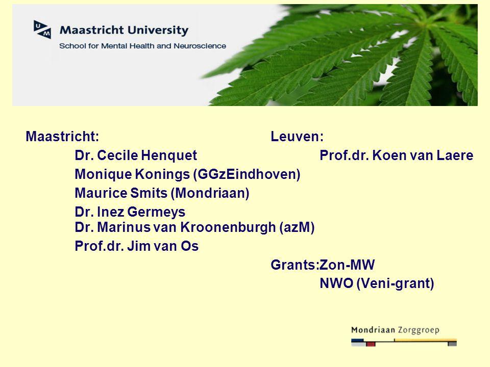 Maastricht: Leuven: Dr. Cecile HenquetProf.dr. Koen van Laere Monique Konings (GGzEindhoven) Maurice Smits (Mondriaan) Dr. Inez Germeys Dr. Marinus va