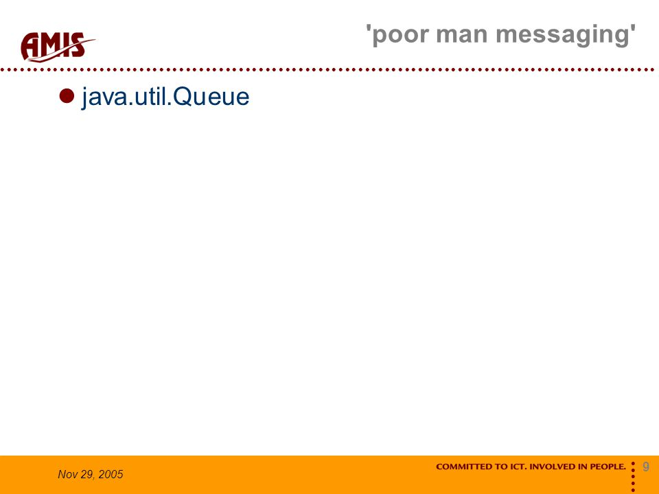 9 Nov 29, 2005 poor man messaging java.util.Queue