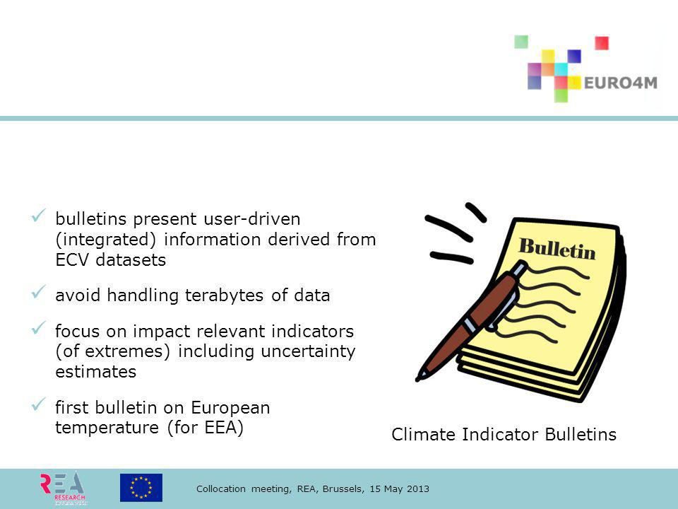 Collocation meeting, REA, Brussels, 15 May 2013 Reference historical databases Climate Indicator Bulletins bulletins present user-driven (integrated)