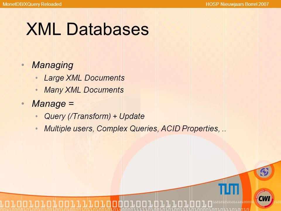 MonetDB/XQuery Reloaded HOSP Nieuwjaars Borrel 2007 XML Databases Managing Large XML Documents Many XML Documents Manage = Query (/Transform) + Update Multiple users, Complex Queries, ACID Properties,..