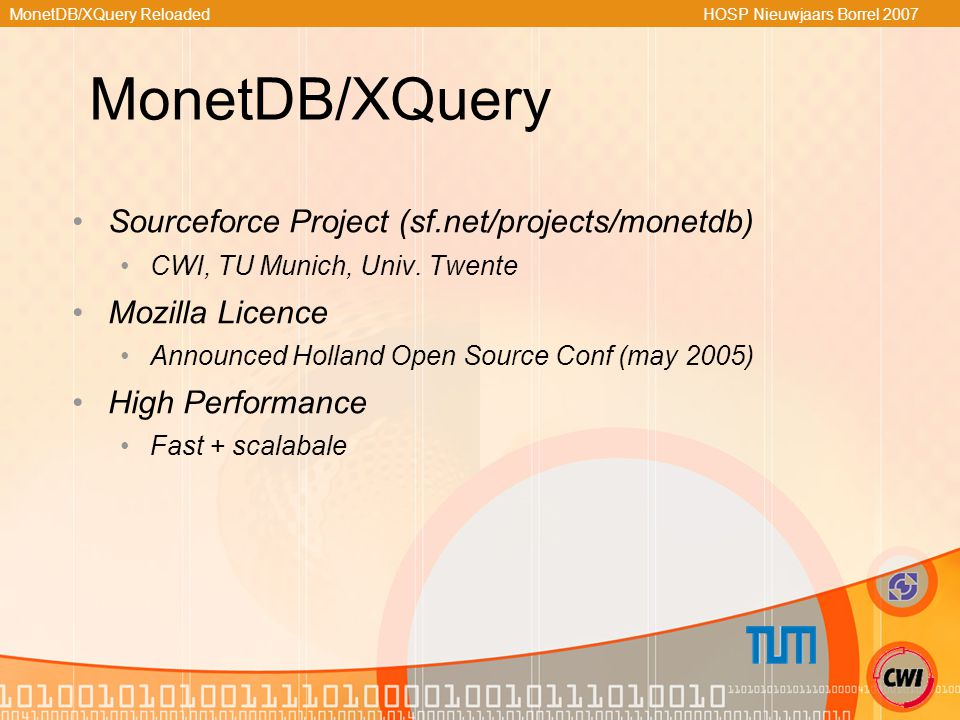 MonetDB/XQuery Reloaded HOSP Nieuwjaars Borrel 2007 MonetDB/XQuery Sourceforce Project (sf.net/projects/monetdb) CWI, TU Munich, Univ.