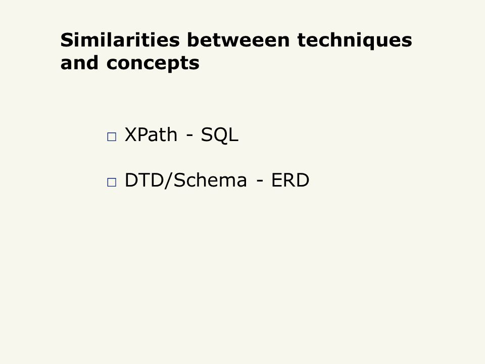 □ XPath - SQL □ DTD/Schema - ERD Similarities betweeen techniques and concepts