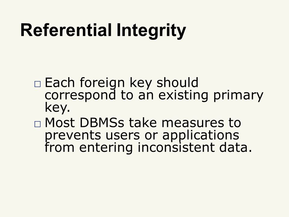 Referential Integrity □ Each foreign key should correspond to an existing primary key.