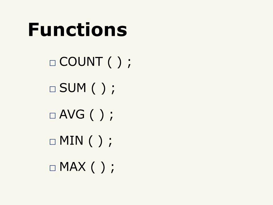 Functions □ COUNT ( ) ; □ SUM ( ) ; □ AVG ( ) ; □ MIN ( ) ; □ MAX ( ) ;