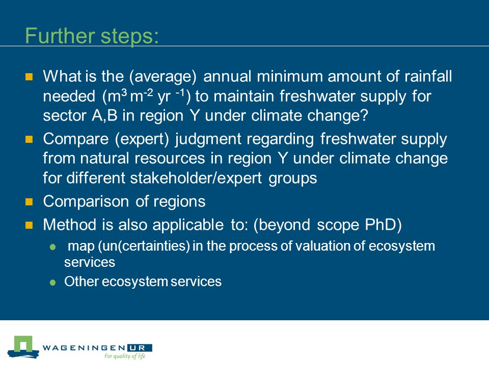 Further steps: What is the (average) annual minimum amount of rainfall needed (m 3 m -2 yr -1 ) to maintain freshwater supply for sector A,B in region Y under climate change.