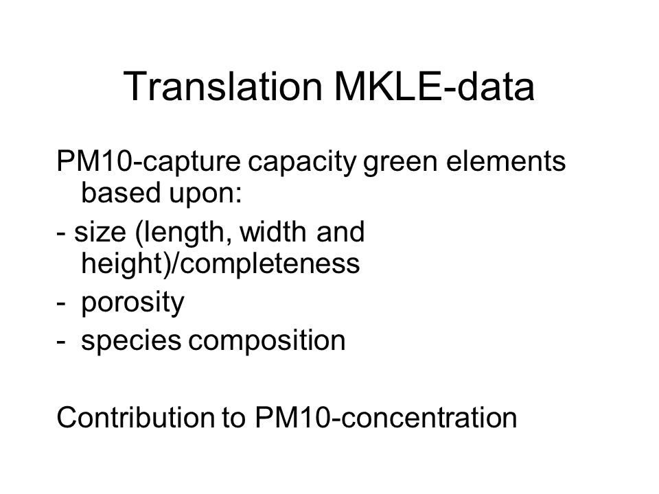 Translation MKLE-data PM10-capture capacity green elements based upon: - size (length, width and height)/completeness -porosity -species composition Contribution to PM10-concentration