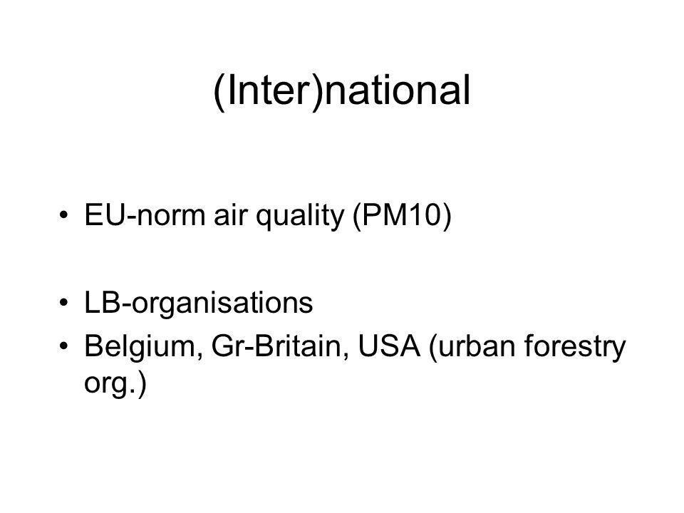 (Inter)national EU-norm air quality (PM10) LB-organisations Belgium, Gr-Britain, USA (urban forestry org.)