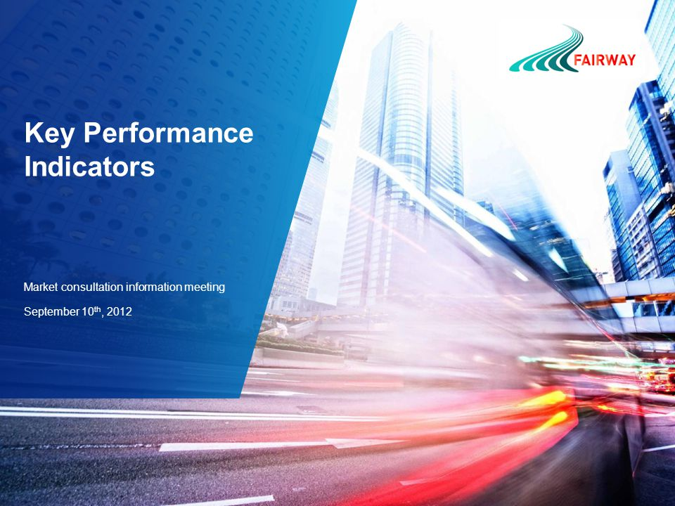 Key Performance Indicators Market consultation information meeting September 10 th, 2012