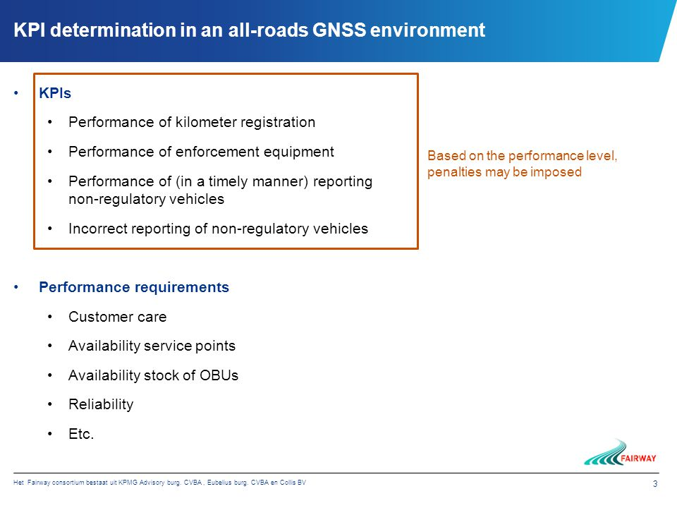 Het Fairway consortium bestaat uit KPMG Advisory burg. CVBA, Eubelius burg. CVBA en Collis BV 3 KPI determination in an all-roads GNSS environment KPI