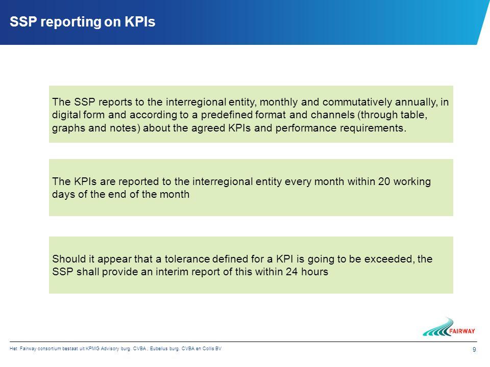 Het Fairway consortium bestaat uit KPMG Advisory burg. CVBA, Eubelius burg. CVBA en Collis BV 9 SSP reporting on KPIs The SSP reports to the interregi