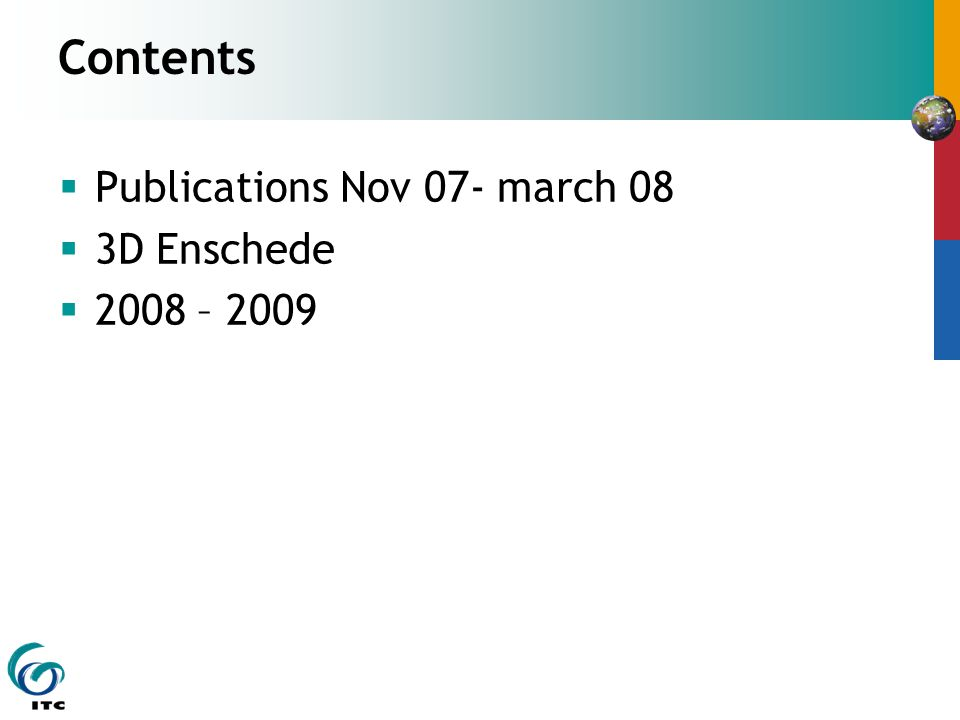 Contents  Publications Nov 07- march 08  3D Enschede  2008 – 2009