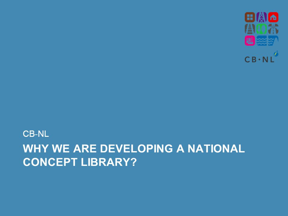 WHY WE ARE DEVELOPING A NATIONAL CONCEPT LIBRARY CB-NL