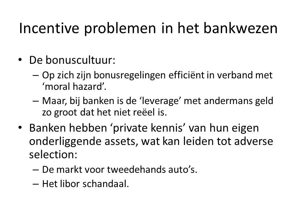 Incentive problemen in het bankwezen De bonuscultuur: – Op zich zijn bonusregelingen efficiënt in verband met 'moral hazard'.
