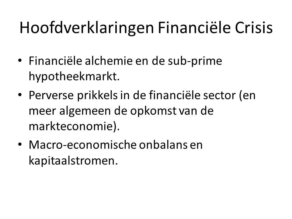 Hoofdverklaringen Financiële Crisis Financiële alchemie en de sub-prime hypotheekmarkt.