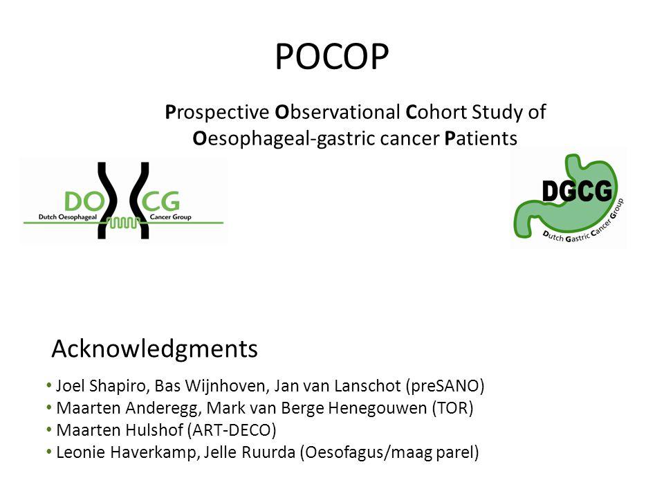 POCOP Prospective Observational Cohort Study of Oesophageal-gastric cancer Patients Acknowledgments Joel Shapiro, Bas Wijnhoven, Jan van Lanschot (preSANO) Maarten Anderegg, Mark van Berge Henegouwen (TOR) Maarten Hulshof (ART-DECO) Leonie Haverkamp, Jelle Ruurda (Oesofagus/maag parel)