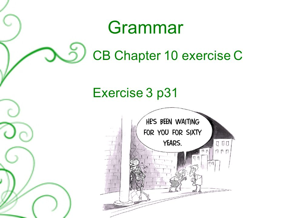 Grammar CB Chapter 10 exercise C Exercise 3 p31