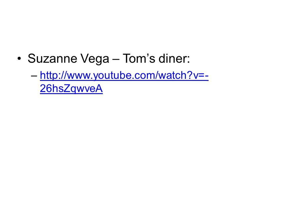 Suzanne Vega – Tom's diner: –http://www.youtube.com/watch v=- 26hsZqwveAhttp://www.youtube.com/watch v=- 26hsZqwveA