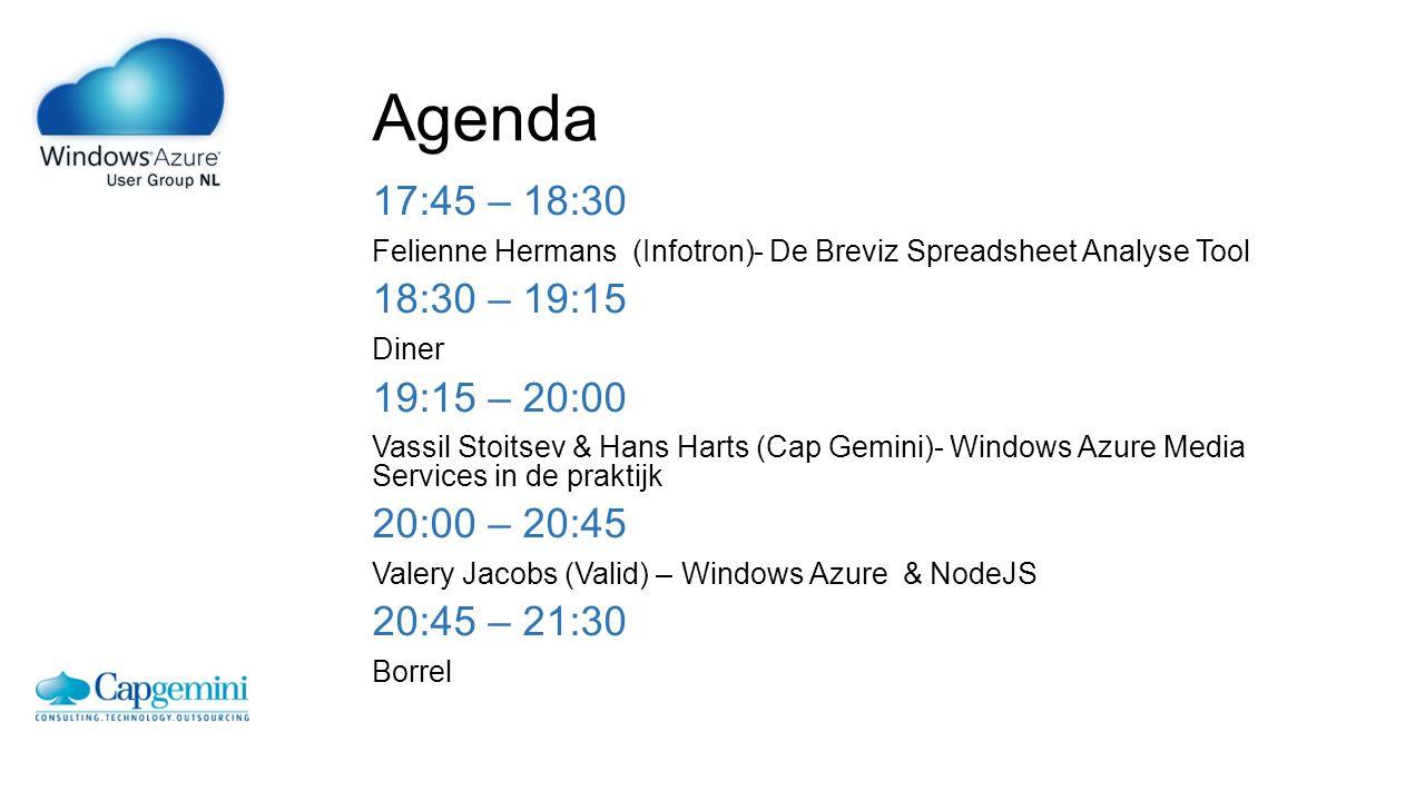 Agenda 17:45 – 18:30 Felienne Hermans (Infotron)- De Breviz Spreadsheet Analyse Tool 18:30 – 19:15 Diner 19:15 – 20:00 Vassil Stoitsev & Hans Harts (Cap Gemini)- Windows Azure Media Services in de praktijk 20:00 – 20:45 Valery Jacobs (Valid) – Windows Azure & NodeJS 20:45 – 21:30 Borrel