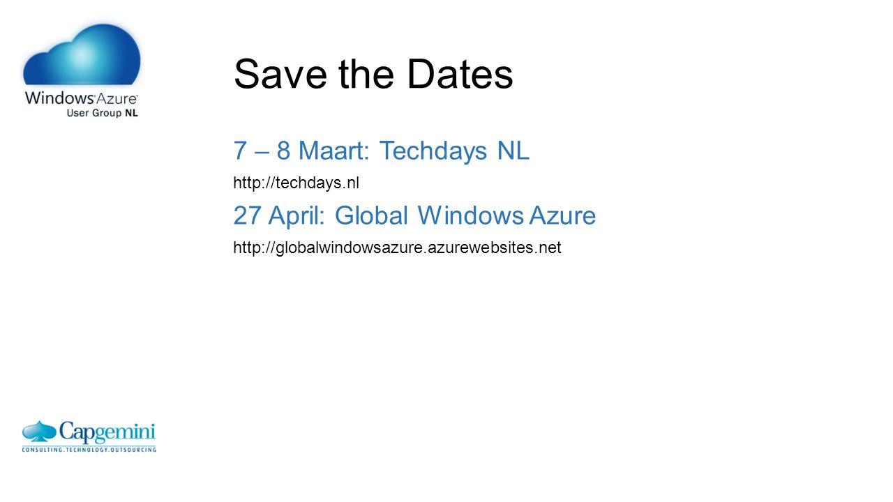 Save the Dates 7 – 8 Maart: Techdays NL http://techdays.nl 27 April: Global Windows Azure http://globalwindowsazure.azurewebsites.net