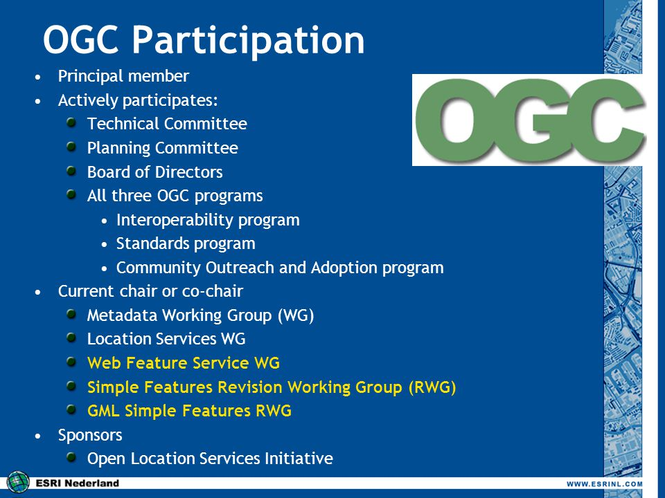 OGC Participation Principal member Actively participates: Technical Committee Planning Committee Board of Directors All three OGC programs Interoperab