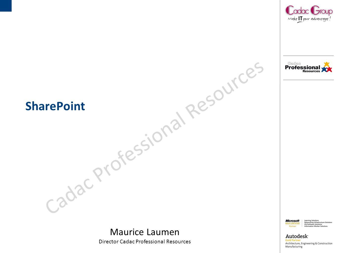 SharePoint Maurice Laumen Director Cadac Professional Resources Cadac Professional Resources