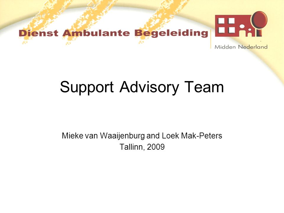 Support Advisory Team Mieke van Waaijenburg and Loek Mak-Peters Tallinn, 2009