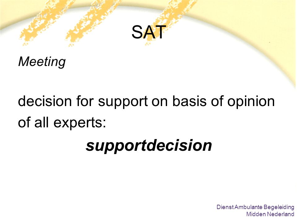 Dienst Ambulante Begeleiding Midden Nederland SAT Meeting decision for support on basis of opinion of all experts: supportdecision