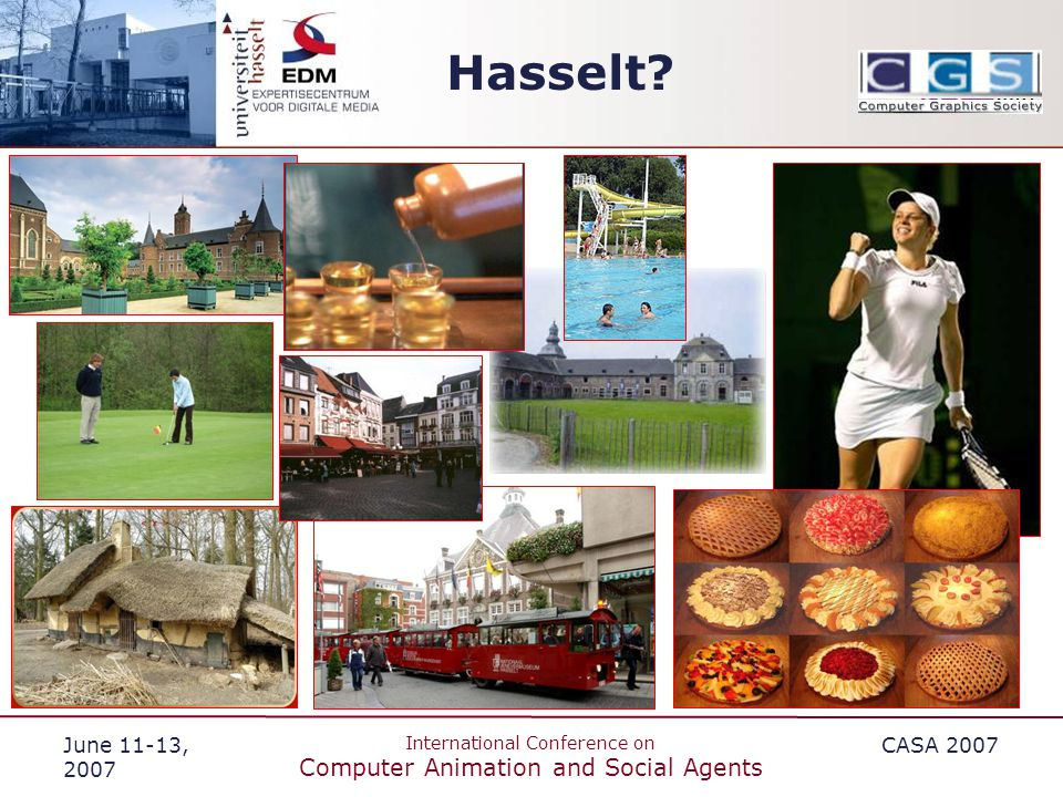 June 11-13, 2007 International Conference on Computer Animation and Social Agents CASA 2007 Hasselt