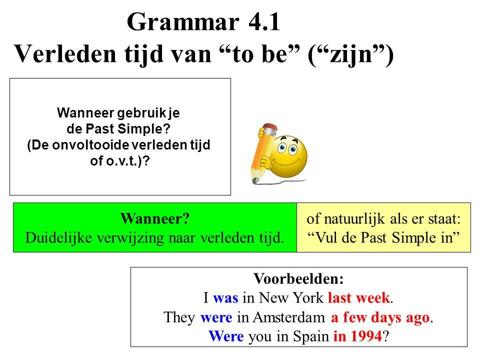 Grammar 4.1 Verleden tijd van to be ( zijn ) Wanneer gebruik je de Past Simple.