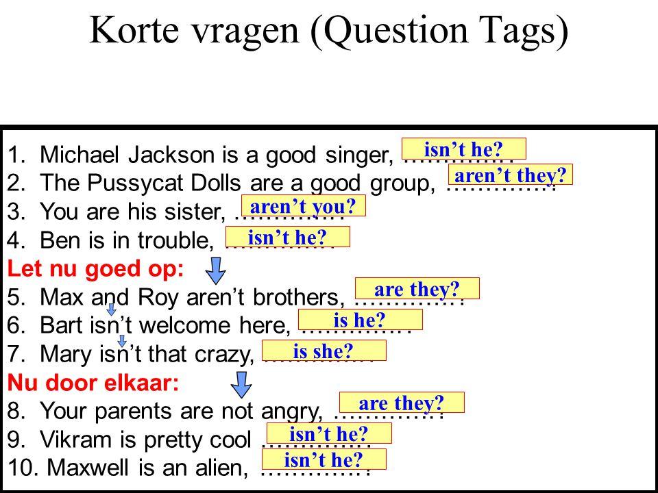 Korte vragen (Question Tags) 1.Michael Jackson is a good singer, …………..