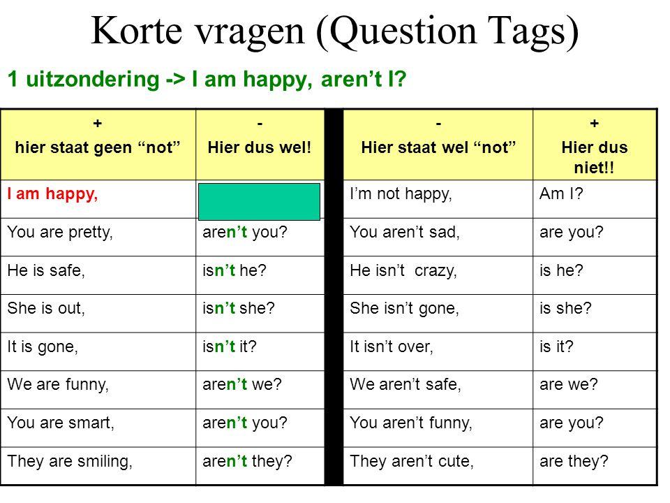 Korte vragen (Question Tags) 1 uitzondering -> I am happy, aren't I.
