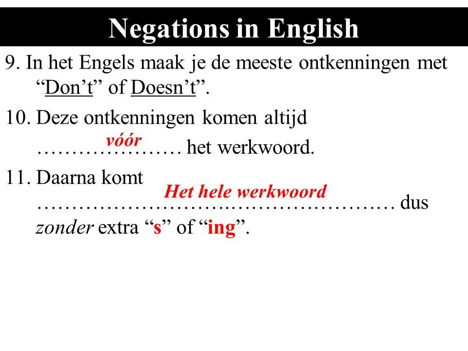 Negations in English 9. In het Engels maak je de meeste ontkenningen met Don't of Doesn't .