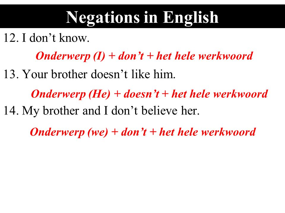 Negations in English 12.I don't know. 13. Your brother doesn't like him.