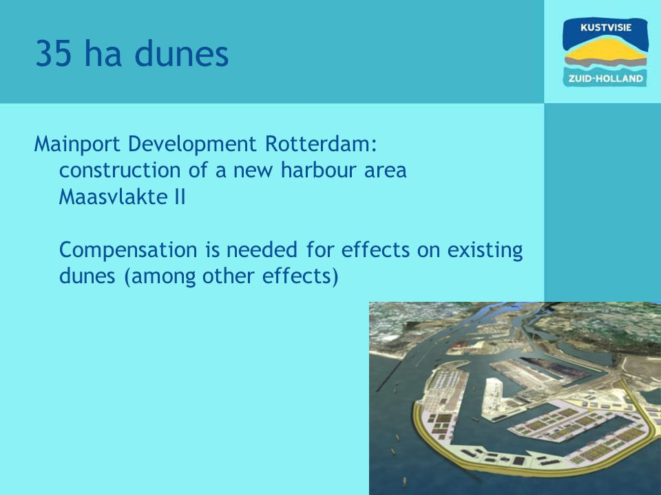 35 ha dunes Mainport Development Rotterdam: construction of a new harbour area Maasvlakte II Compensation is needed for effects on existing dunes (amo