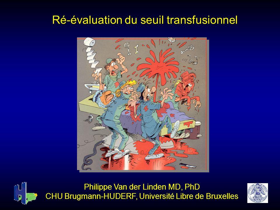 Ré-évaluation du seuil transfusionnel Philippe Van der Linden MD, PhD CHU Brugmann-HUDERF, Université Libre de Bruxelles