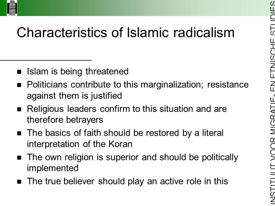 INSTITUUT VOOR MIGRATIE- EN ETNISCHE STUDIES Characteristics of Islamic radicalism Islam is being threatened Politicians contribute to this marginaliz