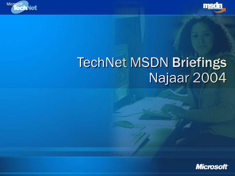 TechNet MSDN Briefings Najaar 2004 TechNet MSDN Briefings Najaar 2004