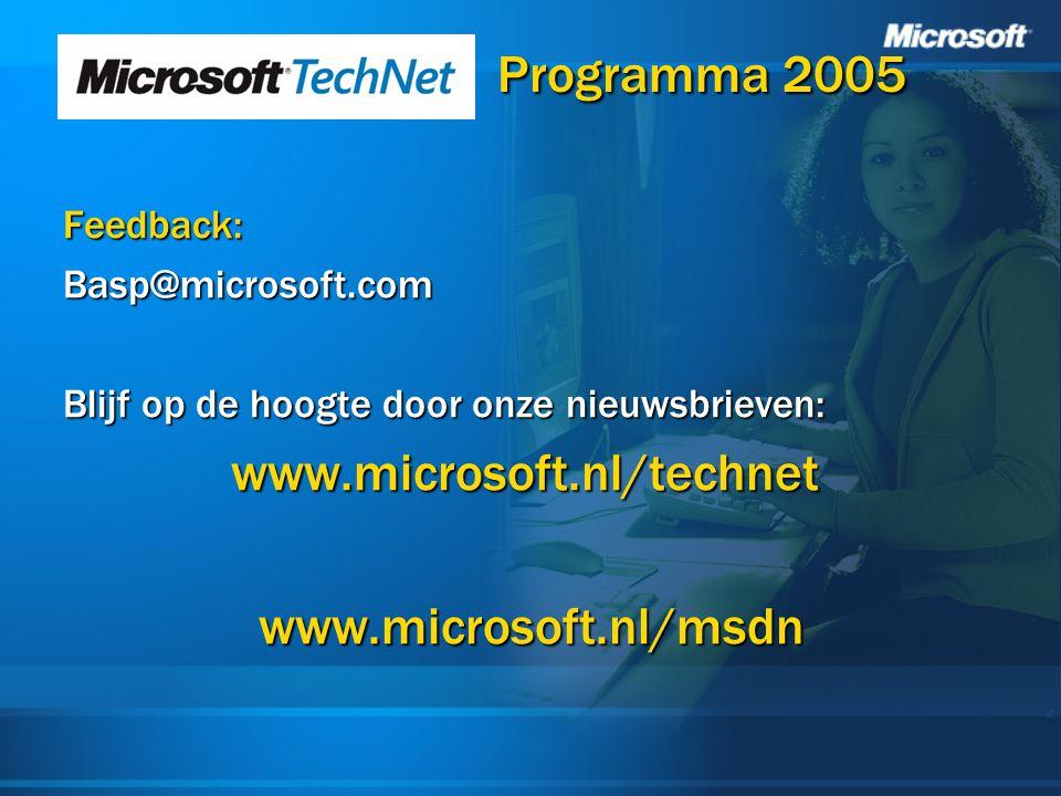 Programma 2005 Programma 2005 Feedback:Basp@microsoft.com Blijf op de hoogte door onze nieuwsbrieven: www.microsoft.nl/technet www.microsoft.nl/msdn w