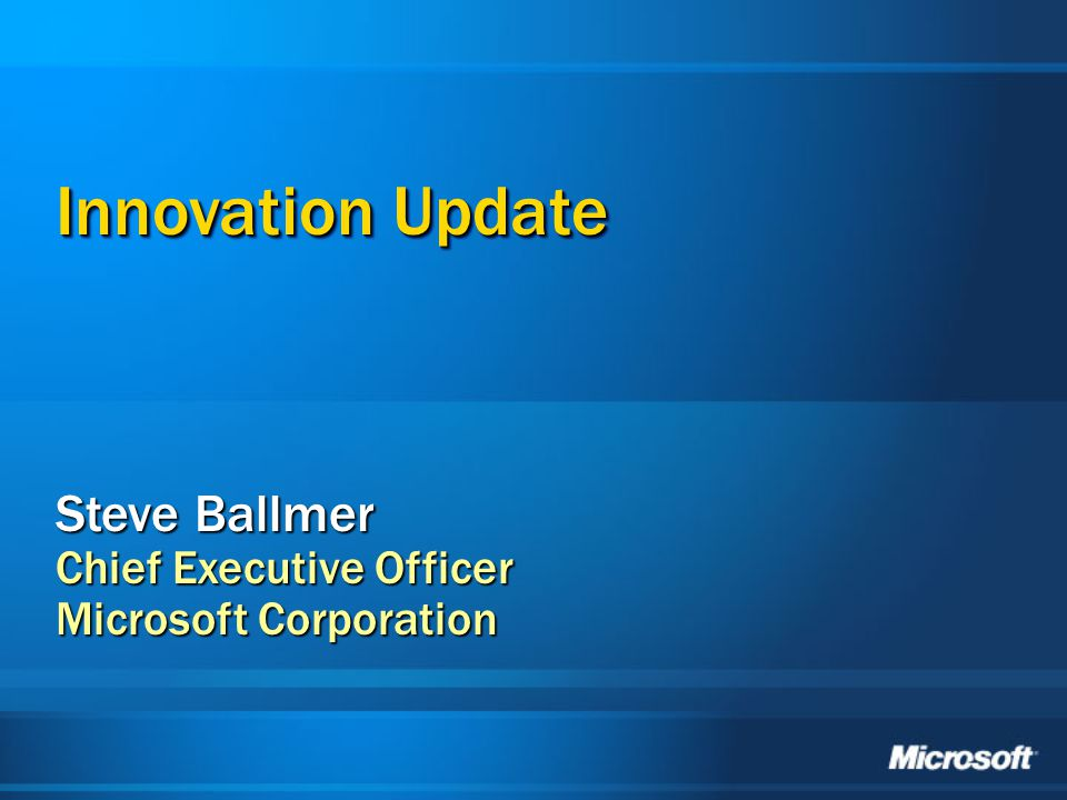 Innovation Update Steve Ballmer Chief Executive Officer Microsoft Corporation
