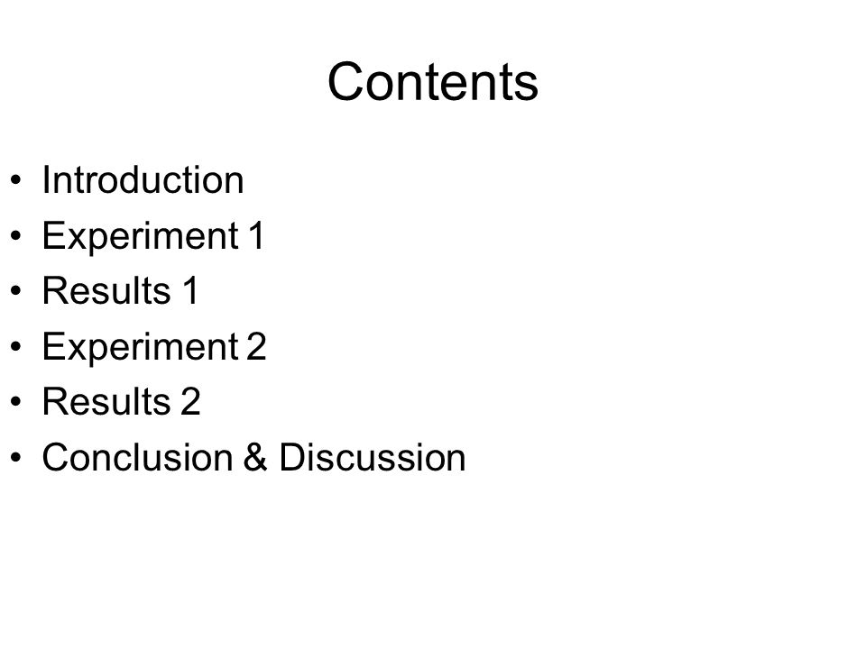 Contents Introduction Experiment 1 Results 1 Experiment 2 Results 2 Conclusion & Discussion