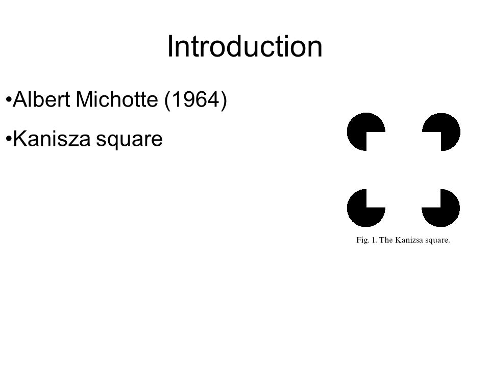 Introduction Albert Michotte (1964) Kanisza square
