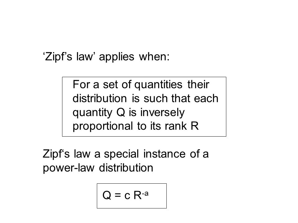 'Zipf's law' applies when: For a set of quantities their distribution is such that each quantity Q is inversely proportional to its rank R Zipf's law