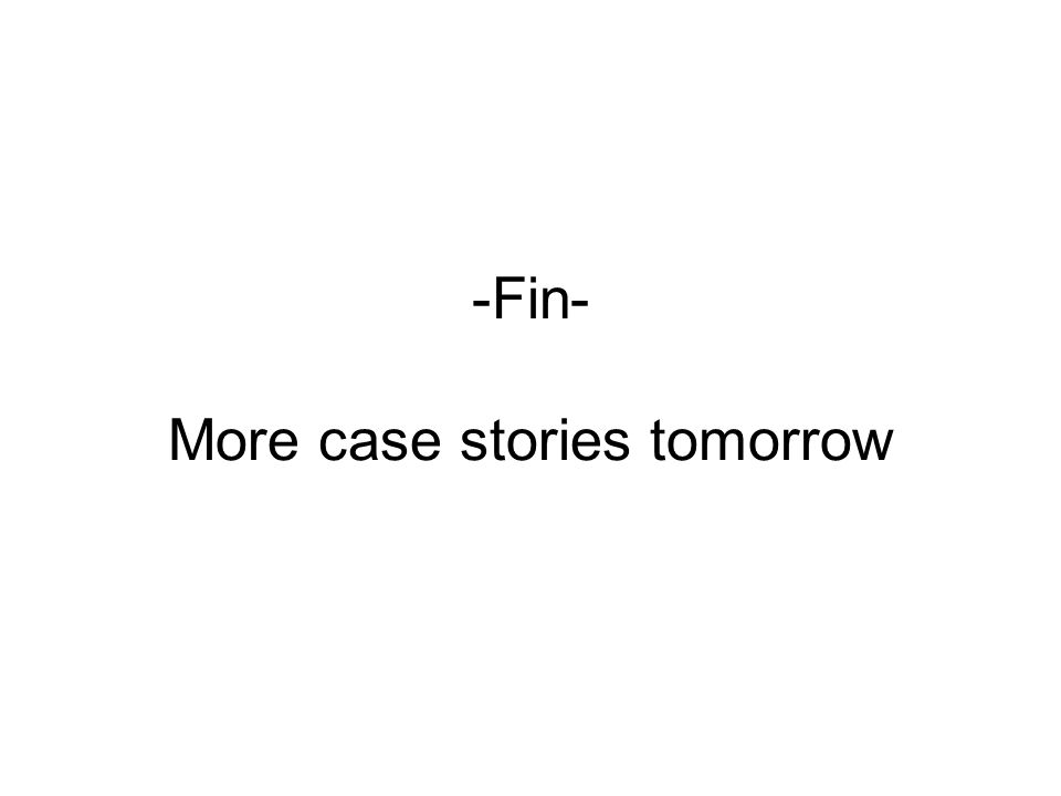 -Fin- More case stories tomorrow