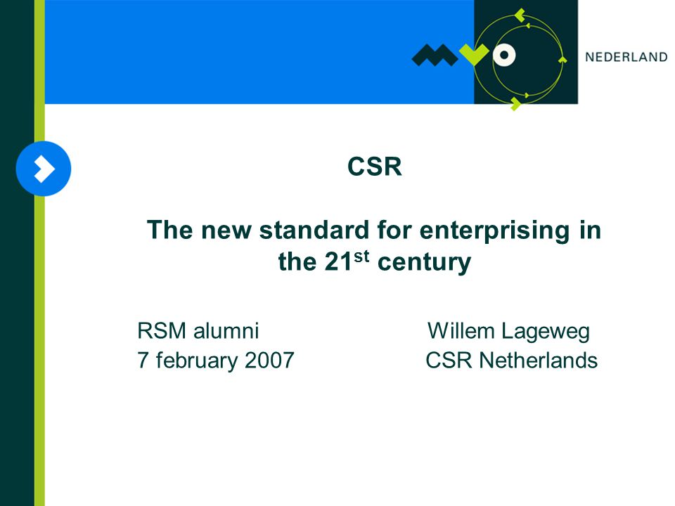 CSR The new standard for enterprising in the 21 st century RSM alumni Willem Lageweg 7 february 2007 CSR Netherlands